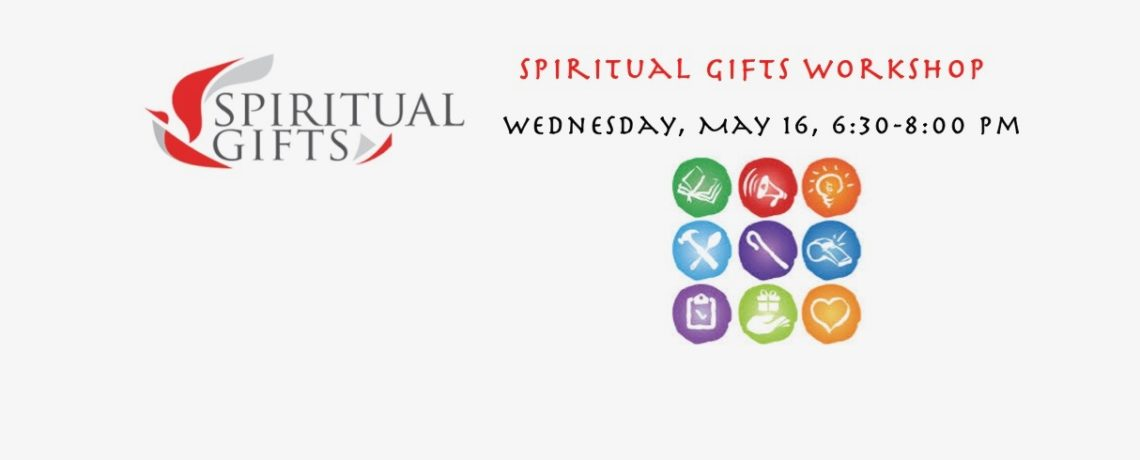 Spiritual Gifts Workshop, Wednesday, May 16, 6:30-8:00 pm