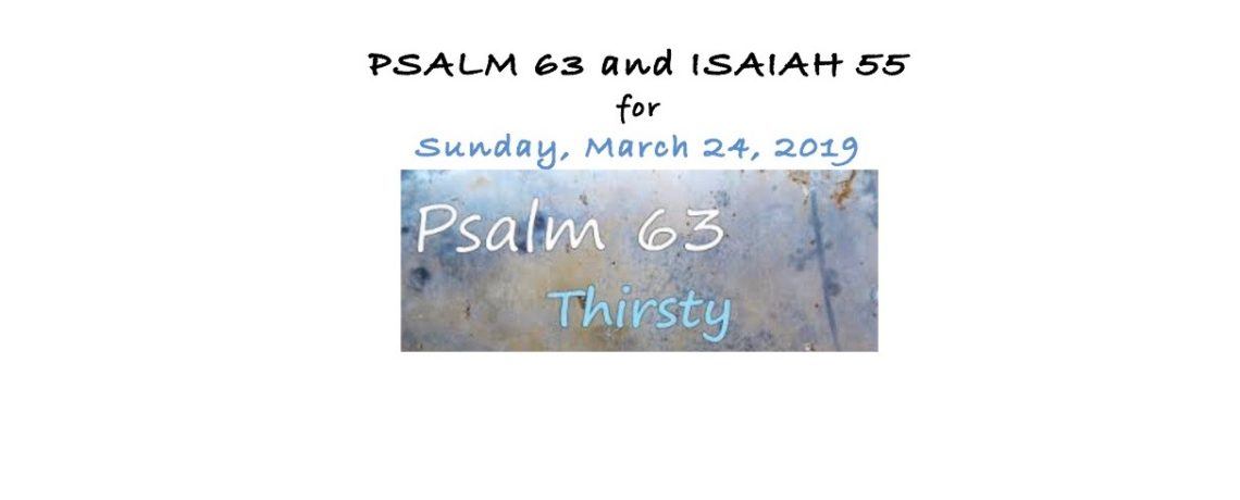 Psalm 63 and Isaiah 55 for Sunday, March 24, 2019